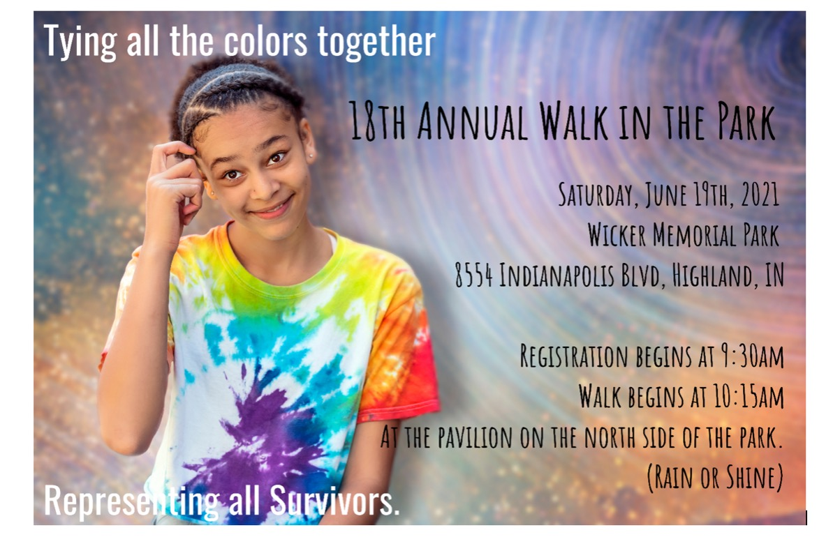 18th Annual Walk in the Park | Saturday, June 19th, 2021 | Wicker Memorial Park | 8554 Indianapolis BLVD, Highland, IN | Registration: 9:30 AM, Walk Begins: 10:15 AM, North Side Park Pavillion